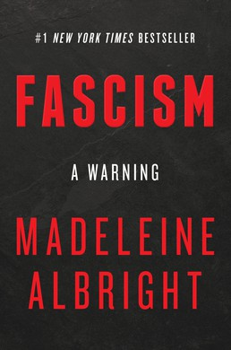 """""""Fascism: A Warning,"""" by Madeleine Albright (302 pages)."""