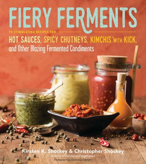 """70 Stimulating Recipes for Hot Sauces, Spicy Chutneys, Kimchi with Kick and Other Blazing Fermented Condiments"" is the subtitle of the Shockeys' second cookbook. Their recipes explore how to get the hot-hot-hot into ""fringe foods"" without modern preservation techniques."