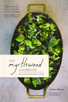 """An earlier edition of """"The Myrtlewood Cookbook"""" — Kickstarter-funded and self-published — grew out of this Portland cooking team's pop-up dining project; the expanded version offers 100 recipes redolent of Pacific Northwest flavors."""